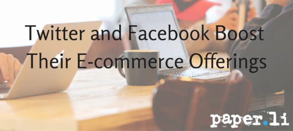 Twitter and Facebook Boost e-commerce offerings