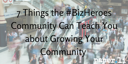 7 Things the #BizHeroes Community Can Teach You about Growing Your Community