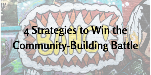 4 Strategies to Win the Community-Building Battle