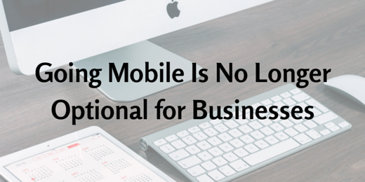 Going Mobile Is No Longer Optional for Businesses