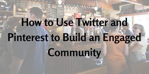 How to Use Twitter and Pinterest to Build an Engaged Community
