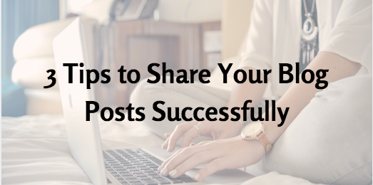 3 tips to share your blog posts successfully