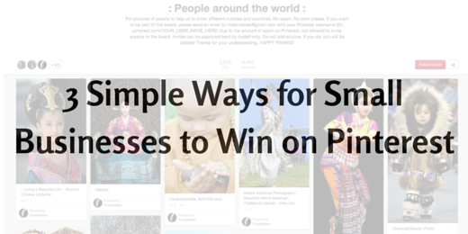 3 Simple Ways for Small Businesses to Win on Pinterest