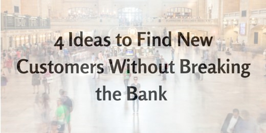 4 Ideas to Find New Clients Without Breaking the Bank