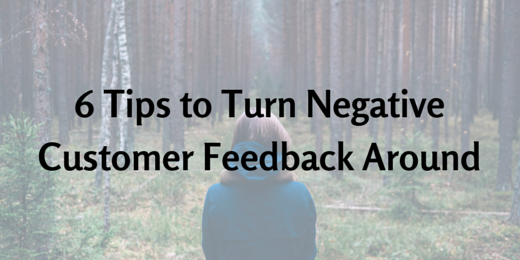 6 tips to turn negative customer feedback around